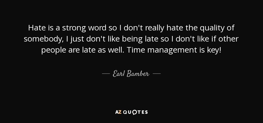 Earl Bamber Quote Hate Is A Strong Word So I Dont Really Hate