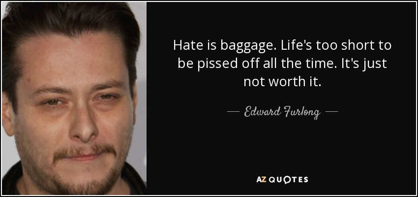 Edward Furlong Quote Hate Is Baggage Life S Too Short To Be Pissed