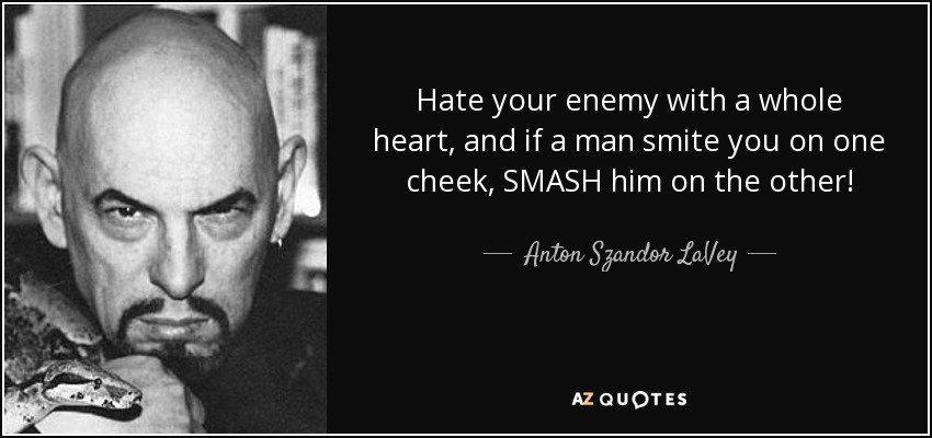Anton Szandor Lavey Quote Hate Your Enemy With A Whole Heart And