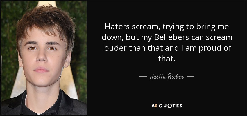 Justin Bieber Quote Haters Scream Trying To Bring Me Down But My