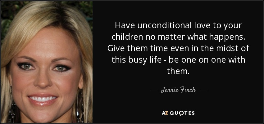 Jennie Finch Quote Have Unconditional Love To Your Children No
