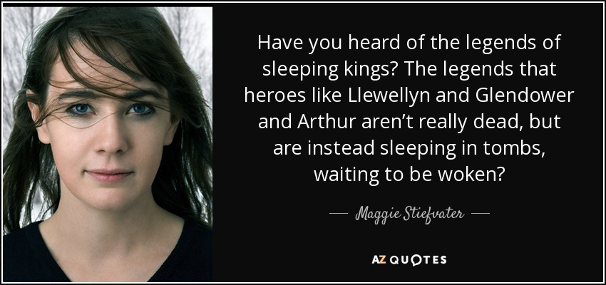 Maggie Stiefvater Quote Have You Heard Of The Legends Of Sleeping