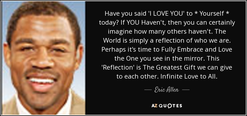 Eric Allen quote: Have you said 'I LOVE YOU' to * Yourself
