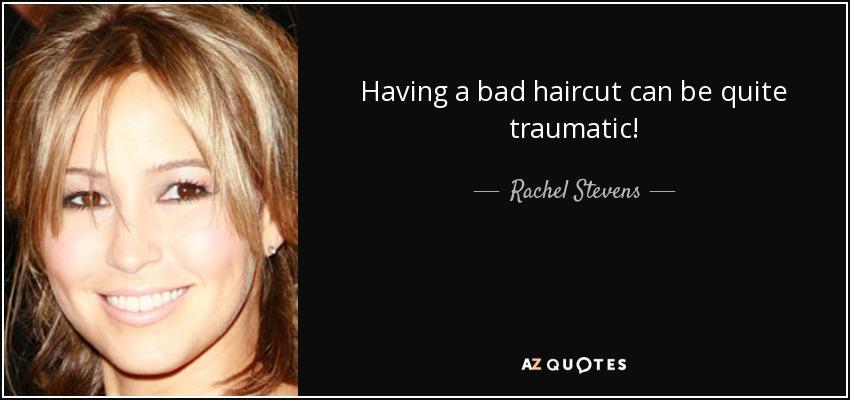 Having a bad haircut can be quite traumatic! - Rachel Stevens