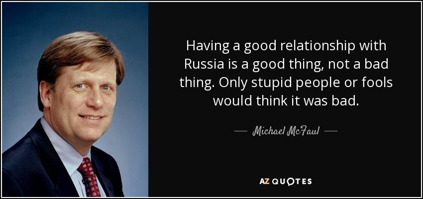 Michael Mcfaul Quote Having A Good Relationship With Russia Is A