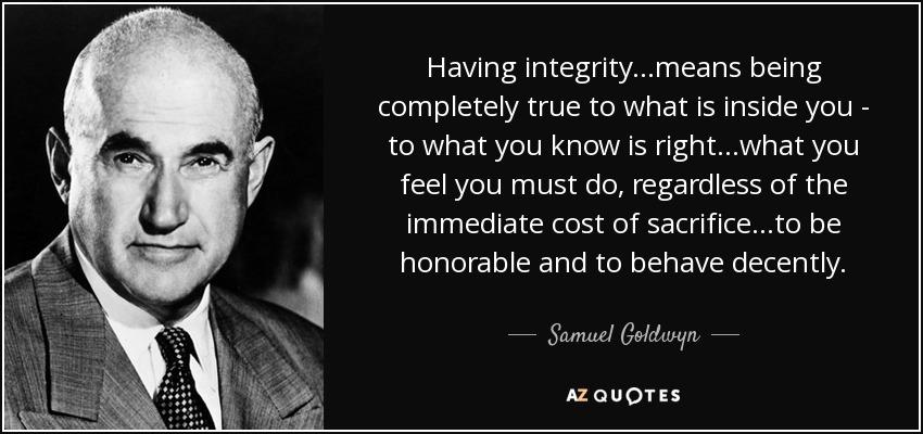 Samuel Goldwyn Quote Having Integritymeans Being Completely True
