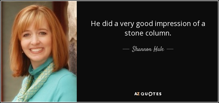 He did a very good impression of a stone column. - Shannon Hale