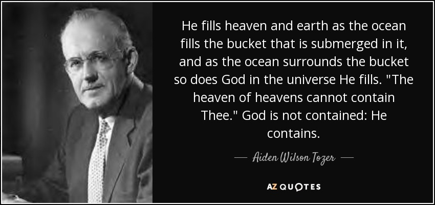 He fills heaven and earth as the ocean fills the bucket that is submerged in it, and as the ocean surrounds the bucket so does God in the universe He fills.