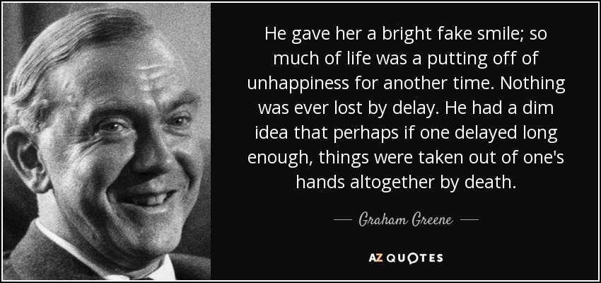 Graham Greene Quote He Gave Her A Bright Fake Smile So Much Of