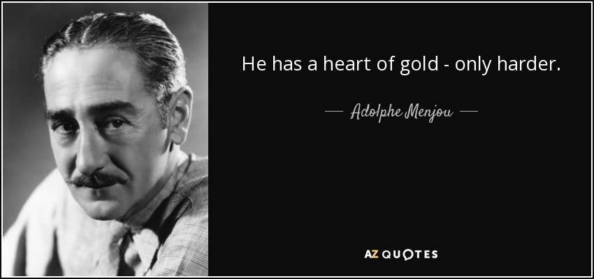 He has a heart of gold - only harder. - Adolphe Menjou