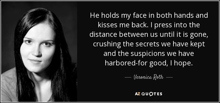 Veronica Roth Quote He Holds My Face In Both Hands And Kisses Me