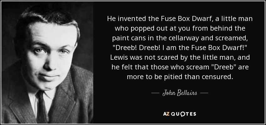 john bellairs quote he invented the fuse box dwarf a little man he invented the fuse box dwarf a little man who popped out at you from