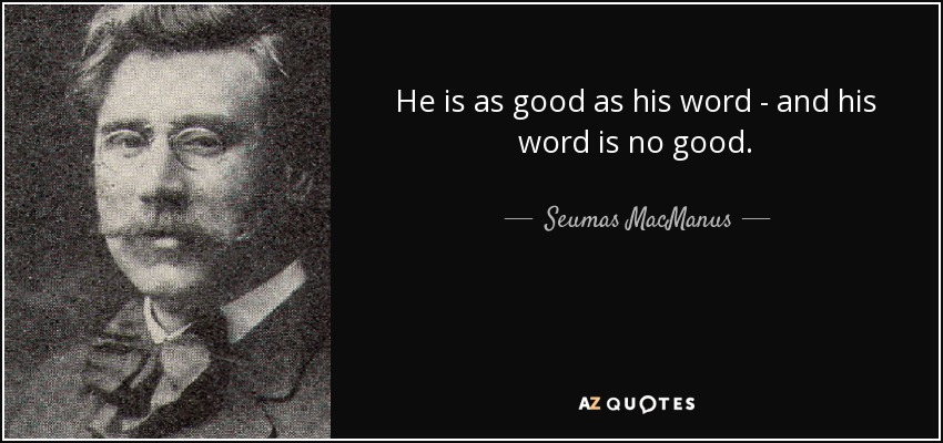 Seumas Macmanus Quote He Is As Good As His Word And His