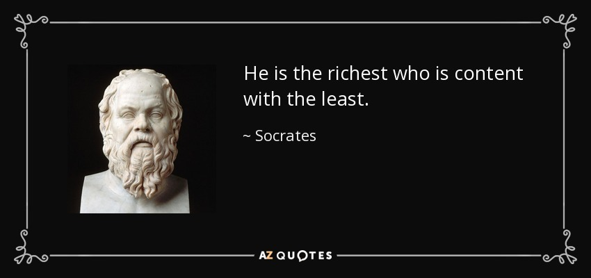 He is the richest who is content with the least. - Socrates
