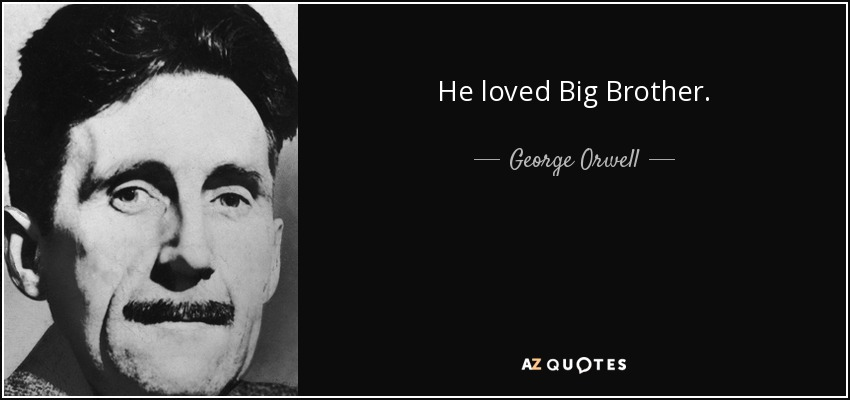 He loved Big Brother. - George Orwell