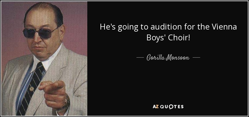 He's going to audition for the Vienna Boys' Choir! - Gorilla Monsoon