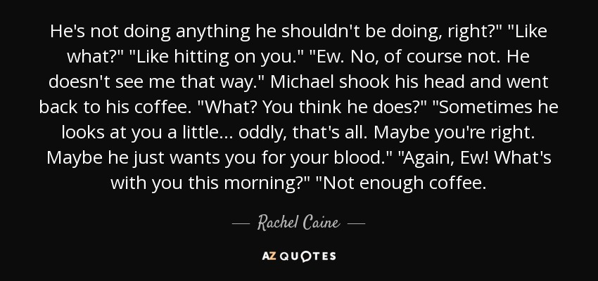 Rachel Caine Quote Hes Not Doing Anything He Shouldnt Be Doing