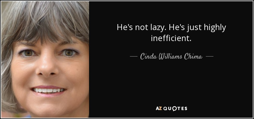 He's not lazy. He's just highly inefficient. - Cinda Williams Chima