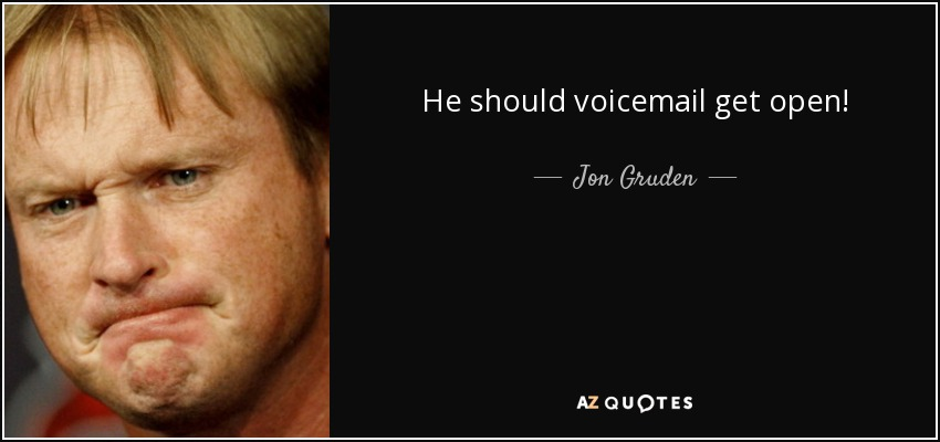 He should voicemail get open! - Jon Gruden