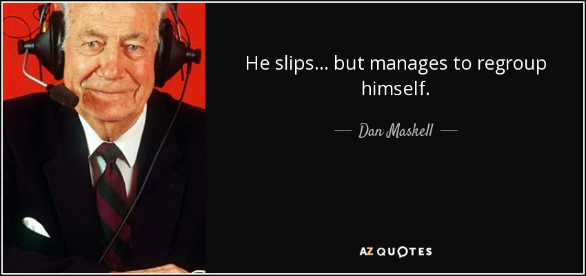 He slips . . . but manages to regroup himself. - Dan Maskell
