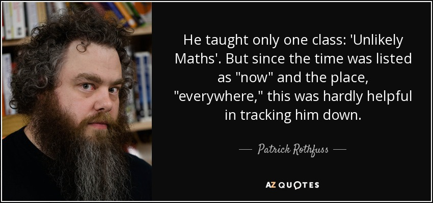 He taught only one class: 'Unlikely Maths'. But since the time was listed as