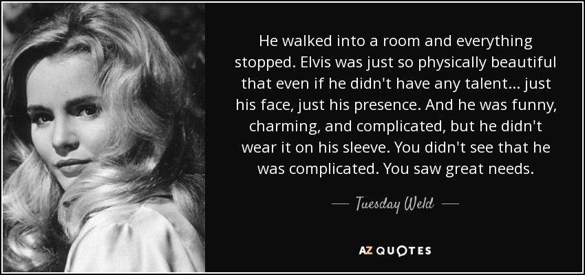 Tuesday Weld Quote He Walked Into A Room And Everything Stopped