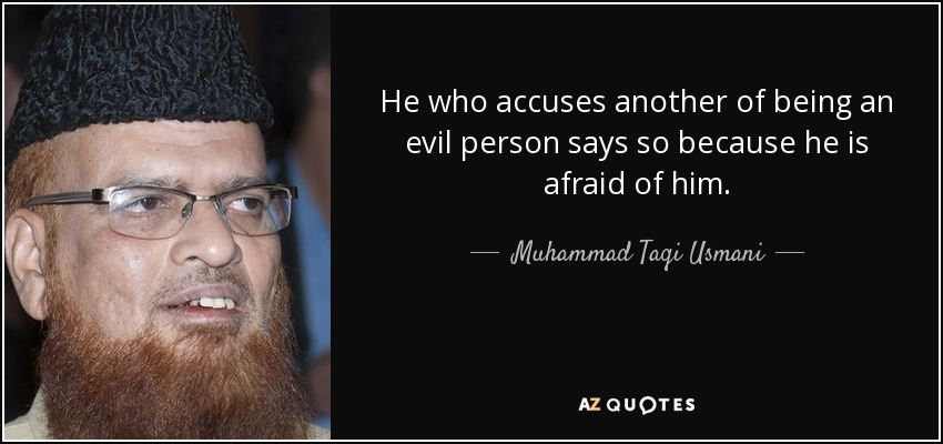 He who accuses another of being an evil person says so because he is afraid <b>...</b> - quote-he-who-accuses-another-of-being-an-evil-person-says-so-because-he-is-afraid-of-him-muhammad-taqi-usmani-102-61-44