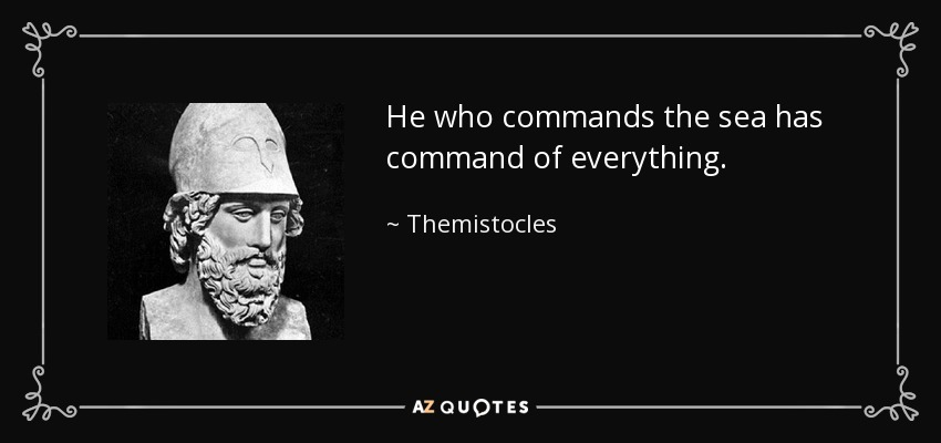 He who commands the sea has command of everything. - Themistocles