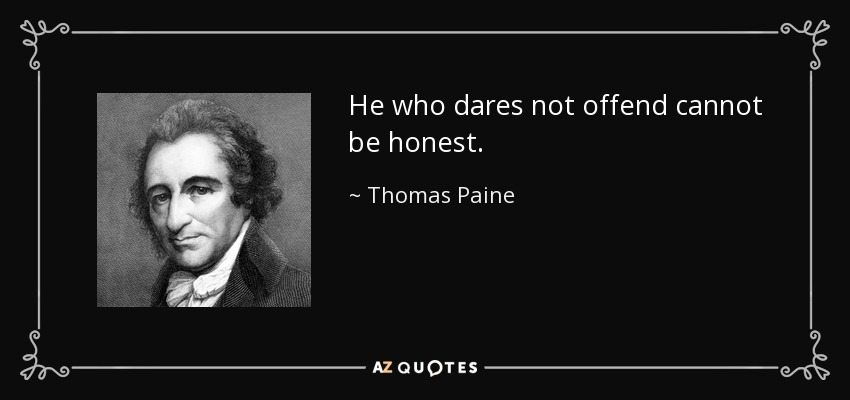 He who dares not offend cannot be honest. - Thomas Paine