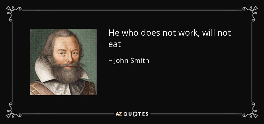 He who does not work, will not eat - John Smith