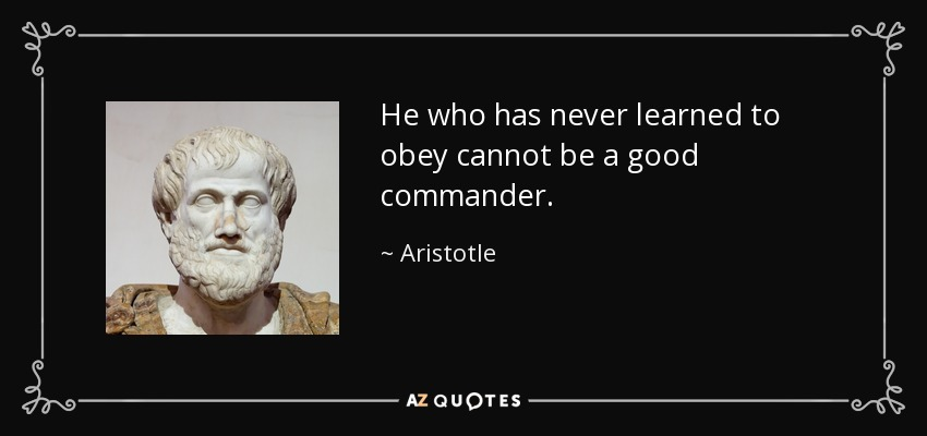 http://www.azquotes.com/picture-quotes/quote-he-who-has-never-learned-to-obey-cannot-be-a-good-commander-aristotle-52-7-0707.jpg