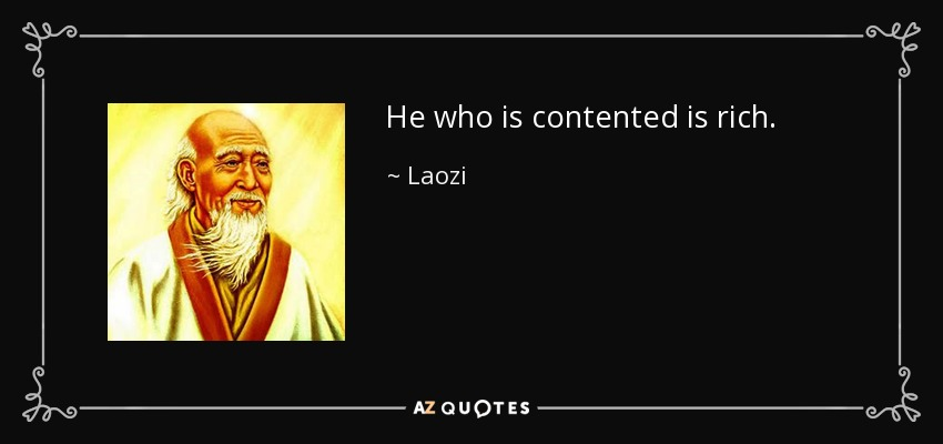 He who is contented is rich. - Laozi