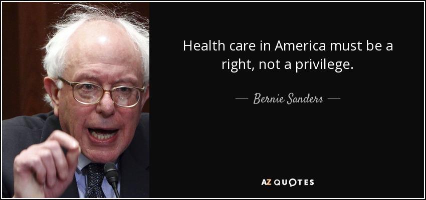 Bernie Sanders quote: Health care in America must be a ...