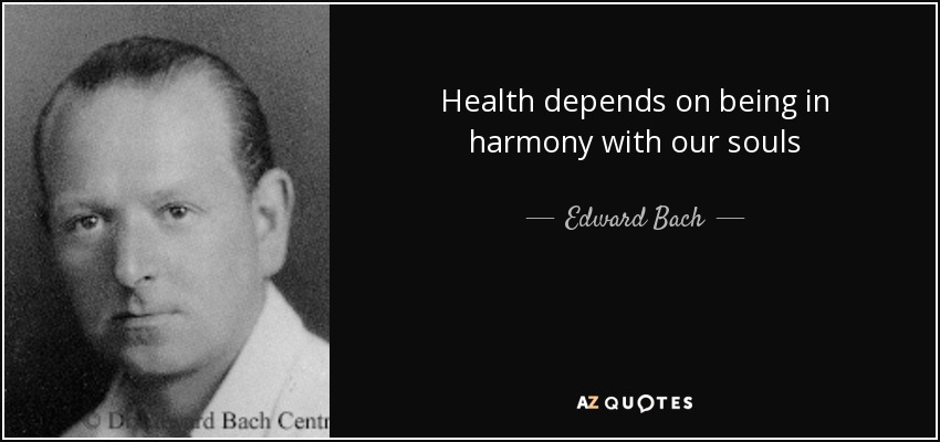 Health depends on being in harmony with our souls - Edward Bach