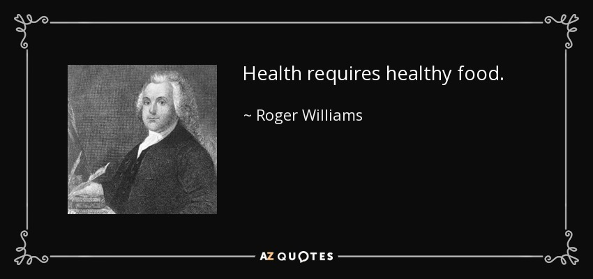 Health requires healthy food. - Roger Williams