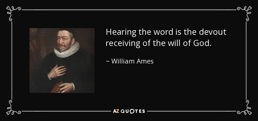 Hearing the word is the devout receiving of the will of God. - William Ames