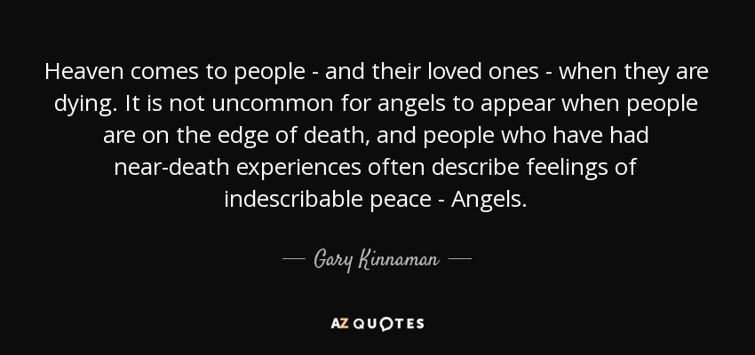 Heaven Comes To People   And Their Loved Ones   When They Are Dying. It