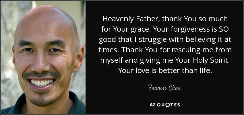 Francis Chan Quote Heavenly Father Thank You So Much For Your