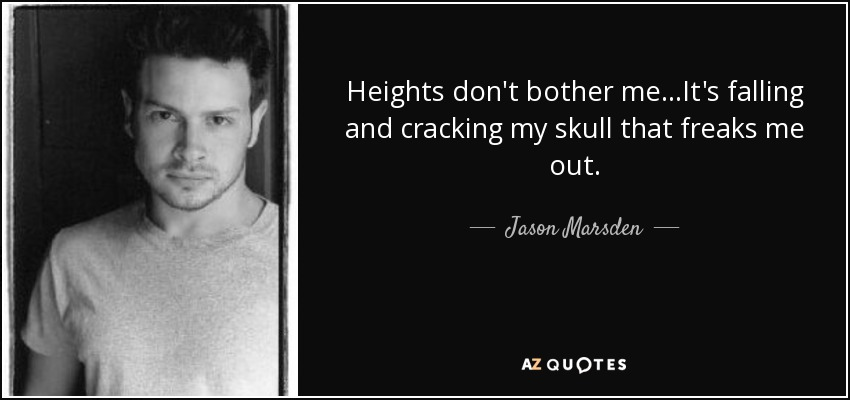 Jason Marsden Quote Heights Dont Bother Meits Falling And