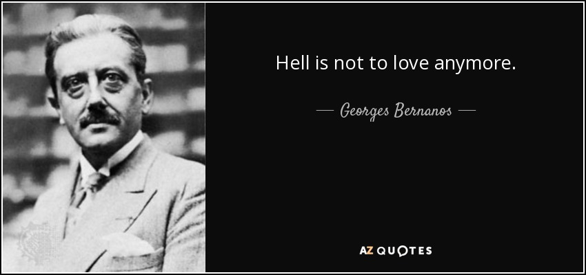 Georges Bernanos Quote Hell Is Not To Love Anymore