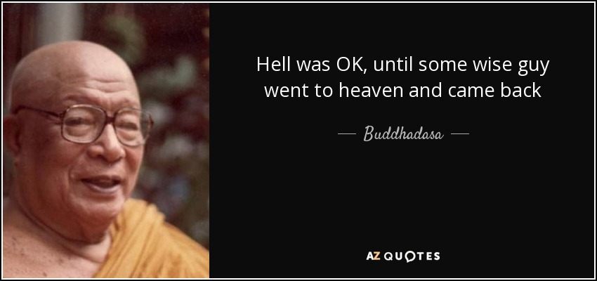 Buddhadasa quote: Hell was OK, until some wise guy went to