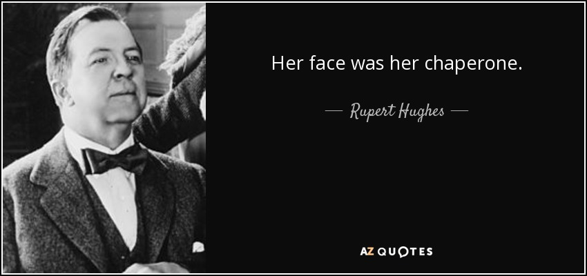 Her face was her chaperone. - Rupert Hughes