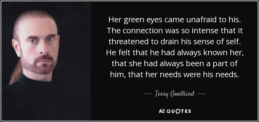 Terry Goodkind quote: Her green eyes came unafraid to his ...