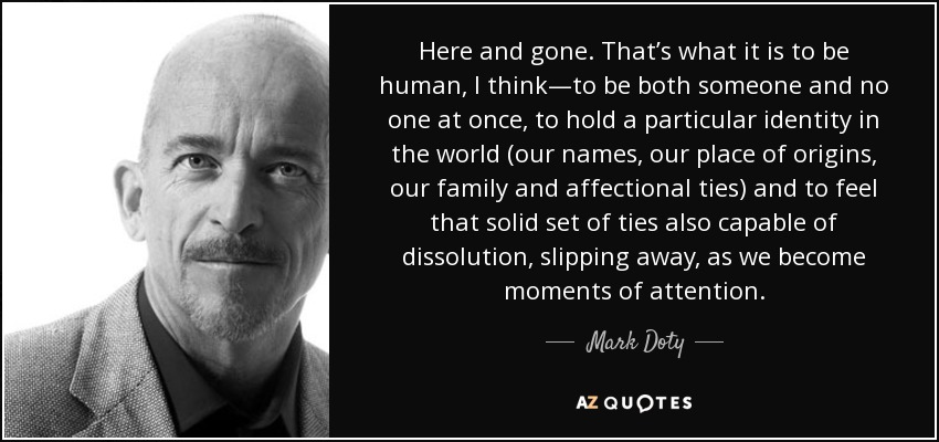 Mark Doty Quote Here And Gone Thats What It Is To Be Human