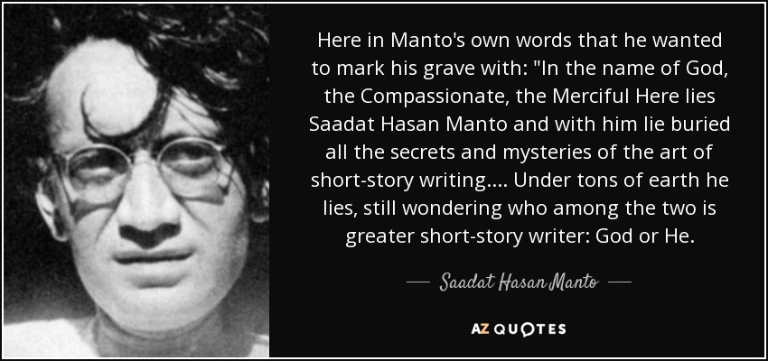 Here in Manto's own words that he wanted to mark his grave with: