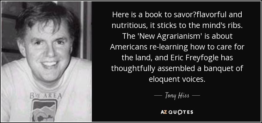 Here is a book to savor?flavorful and nutritious, it sticks to the mind's ribs. The 'New Agrarianism' is about Americans re-learning how to care for the land, and Eric Freyfogle has thoughtfully assembled a banquet of eloquent voices. - Tony Hiss