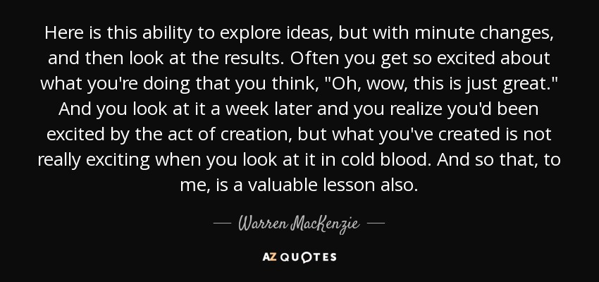Warren Mackenzie Quote Here Is This Ability To Explore Ideas But