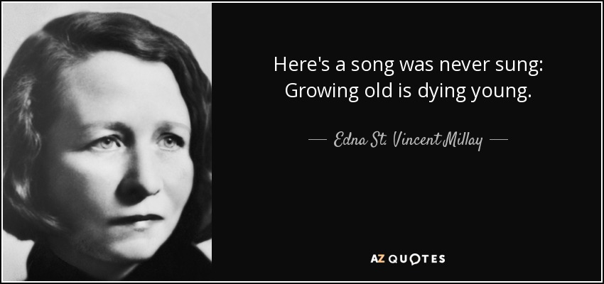 Edna St. Vincent Millay Quote: Here's A Song Was Never