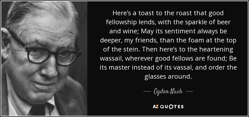 ogden nash quote here s a toast to the roast that good fellowship