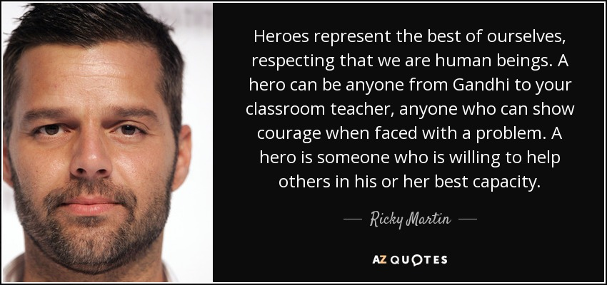 Ricky Martin Quote: Heroes Represent The Best Of Ourselves